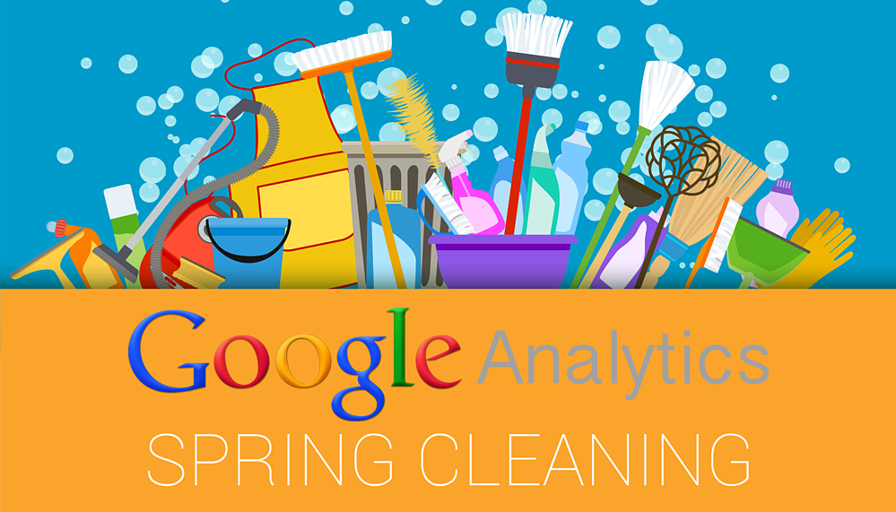 Google Analytics Spring Cleaning